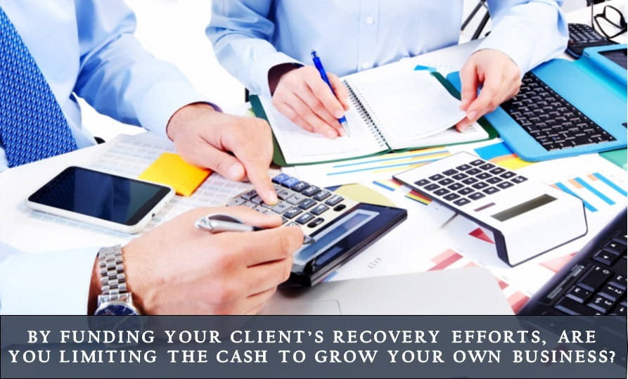 By funding your client's recovery efforts, are you limiting the cash to grow your own business?