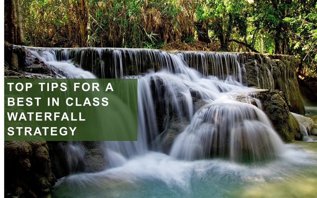 Top Tips for a Best in Class Waterfall Strategy