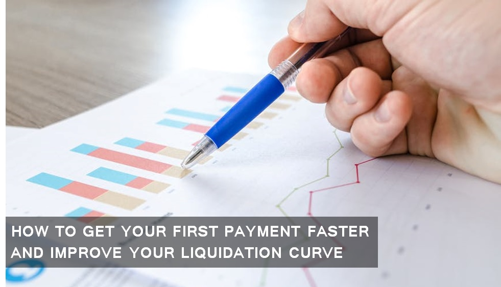 How to Get your First Payment Faster and Improve your Liquidation Curve