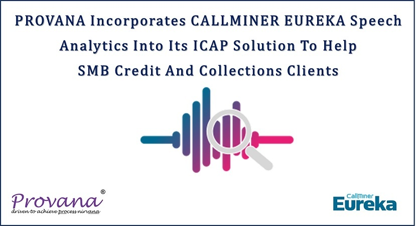 Provana Incorporates CallMiner Eureka Speech Analytics into Its ICAP Solution to Help SMB Credit and Collections Clients